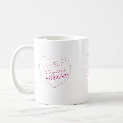 U? Me? Together Forever? Coffee Mug