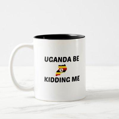 UGANDA BE KIDDING ME Two-Tone COFFEE MUG