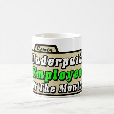 Underpaid Employee Of The Month! Coffee Mug
