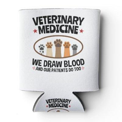 Vet Tech Veterinarian Funny Draw Blood Quote Can Cooler