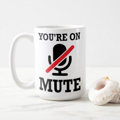 Video Call, work from home, You're on mute Coffee Mug