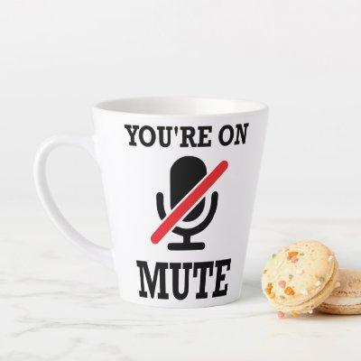 Video Call, work from home, You're on mute Latte Mug
