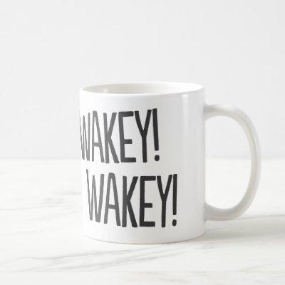 Wakey, Wakey! Funny Coffee Mug