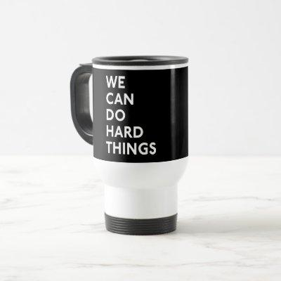 We Can Do Hard Things Mug