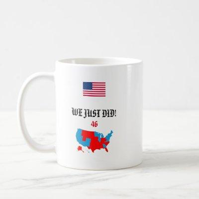 WE JUST DID! 46 Joe Biden themed - Mug