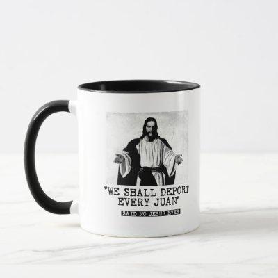 We Shall Deport Every Juan - Said No Jesus Ever -- Mug