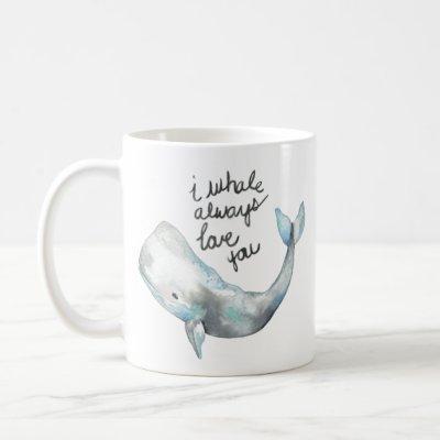 Whale always love you coffee mug