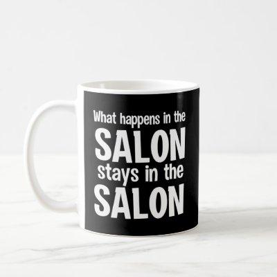 What Happens In The Salon Stays In The Salon Coffee Mug