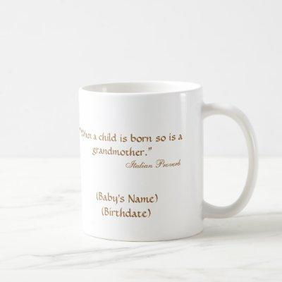 """When a baby is born so is a grandmother"" Mug"