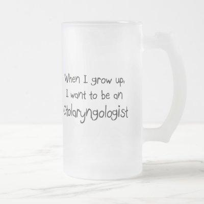 When I grow up I want to be an Otolaryngologist Frosted Glass Beer Mug