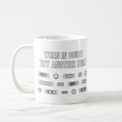 When In Doubt Try Another Computer Port Hole Coffee Mug
