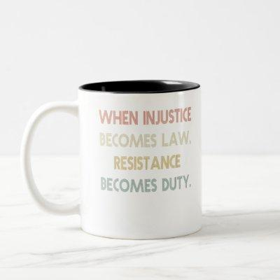 When Injustice Becomes Law Resistance Becomes Duty Two-Tone Coffee Mug