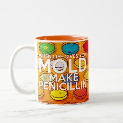WHEN LIFE GIVES YOU MOLD MAKE PENICILLIN Art Two-Tone Coffee Mug