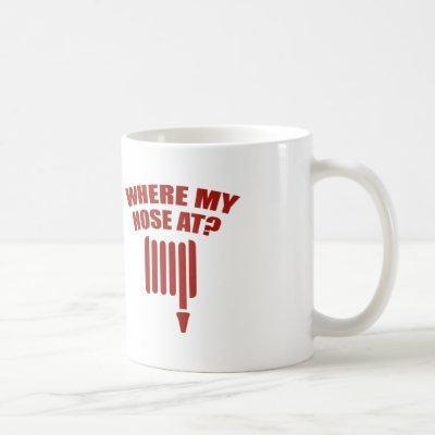 Where My Hose At? Coffee Mug
