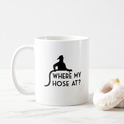 Where My Hose At? Funny Firefighter Coffee Mug