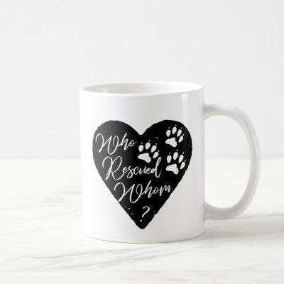 Who Rescued Whom Dog Paw Prints Pet Love Coffee Mug
