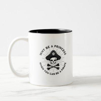 Why Be A Princess When You Can Be A Pirate Two-Tone Coffee Mug