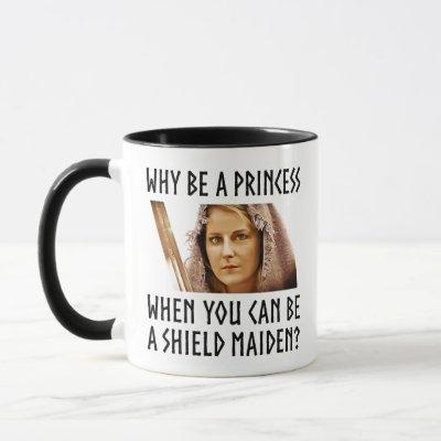 Why Be A Princess When You Can Be A Shield Maiden? Mug
