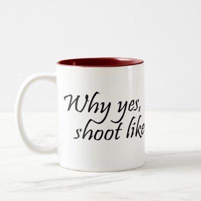 Why Yes I do shoot like a girl Mug