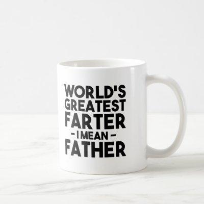 World's Greatest Farter I Mean Father Funny Dad Coffee Mug