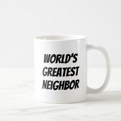 World's Greatest Neighbor Fun Quote Black Text Coffee Mug