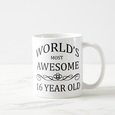 World's Most Awesome 16 Yer Old Coffee Mug