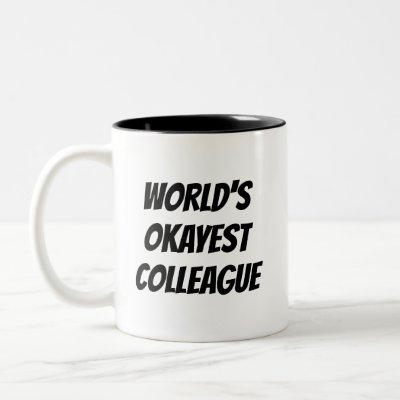 World's Okayest Colleague funny quote coffee mug