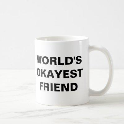 World's Okayest Friend Coffee Mug