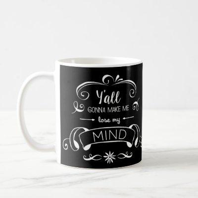 Y'all Gonna Make Me Lose My Mind Black Coffee Mug