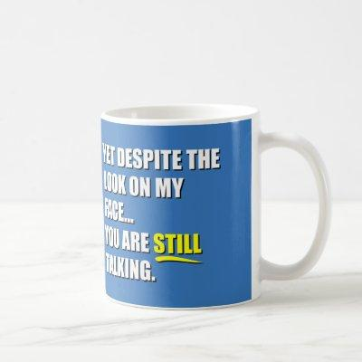 Yet Despite The Look On My Face Coffee Mug