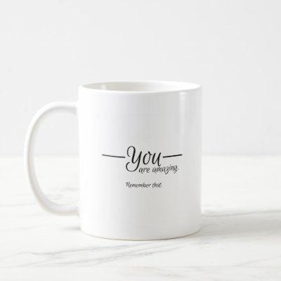 """You are amazing..."" Motivational Mug"
