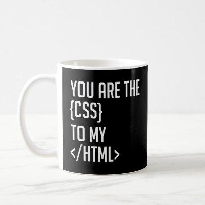 You Are The Css To My Html Programmer Coding Coffee Mug