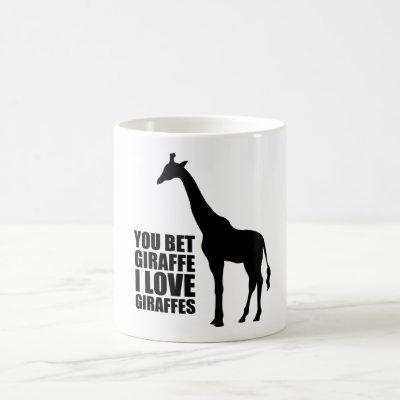 You Bet Giraffe I Love Giraffes Mug