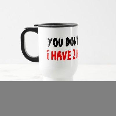 You don't scare me i have 2 daughter travel mug