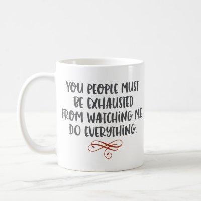 """""""You People Must Be Exhausted"""" Funny Coffee Mug"""