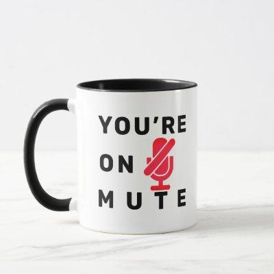 """""""You're on mute"""" funny quote Mug"""