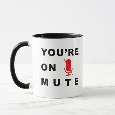 """You're on mute"" funny quote Mug"