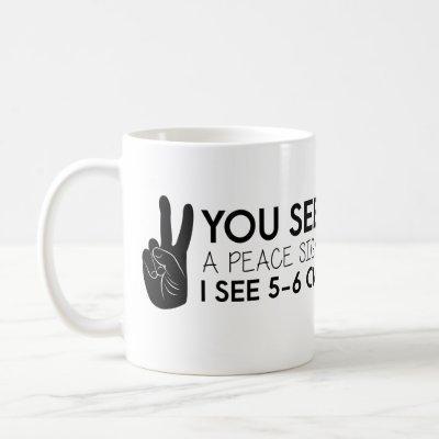 You see a peace sign - Peace Quotes Coffee Mug