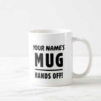 Your mug - hands off! Customizable name