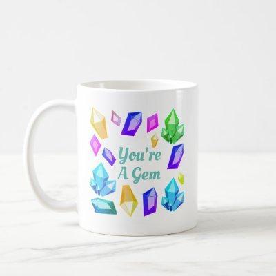 You're A Gem Rainbow Gemstone Jewels Coffee Mug