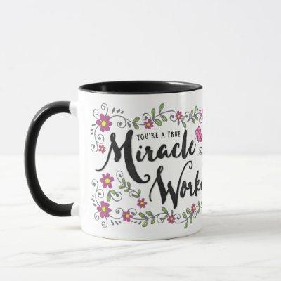 You're a true Miracle Worker Mug