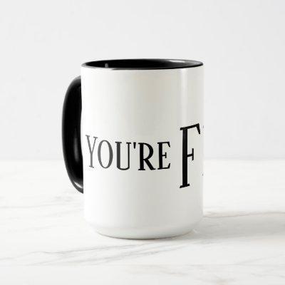 You're Fired Mug Drinkware