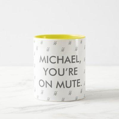 You're On Mute | Custom Name Gift Mug